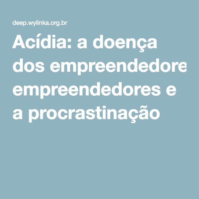 Acídia: a doença dos empreendedores e a procrastinação