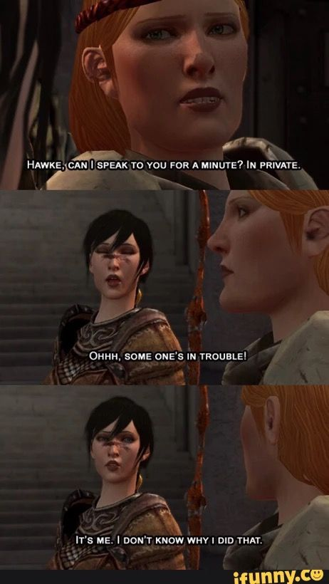 Oh Hawke you are me in a game character.