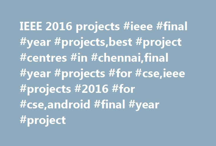 IEEE 2016 projects #ieee #final #year #projects,best #project #centres #in #chennai,final #year #projects #for #cse,ieee #projects #2016 #for #cse,android #final #year #project http://france.nef2.com/ieee-2016-projects-ieee-final-year-projectsbest-project-centres-in-chennaifinal-year-projects-for-cseieee-projects-2016-for-cseandroid-final-year-project/  # IEEE 2016 PROJECTS JAVA The service models of the cloud computing has prominent features which are the reason behind the familiarity of…