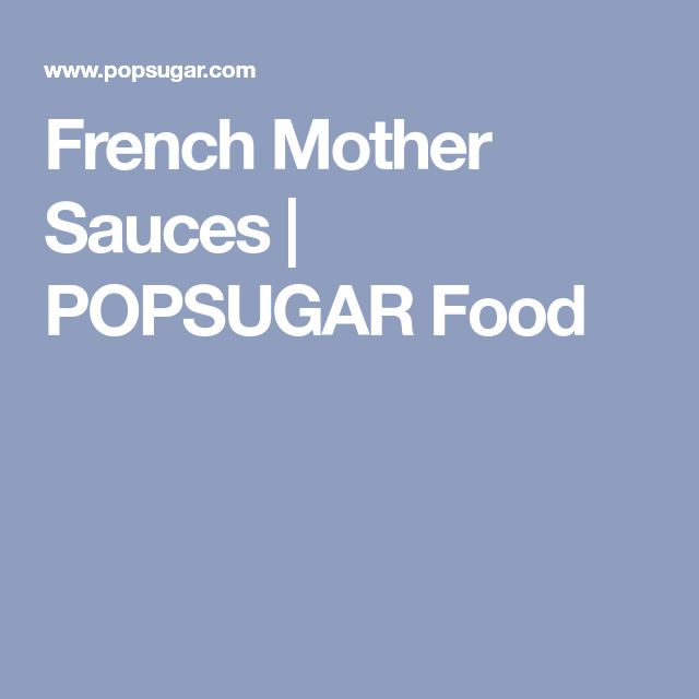 French Mother Sauces | POPSUGAR Food