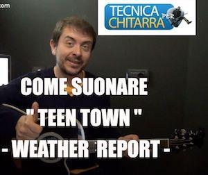 Lezioni di chitarra: come suonare Teen Town - Weahter Report   Tecnicaperchitarra.com