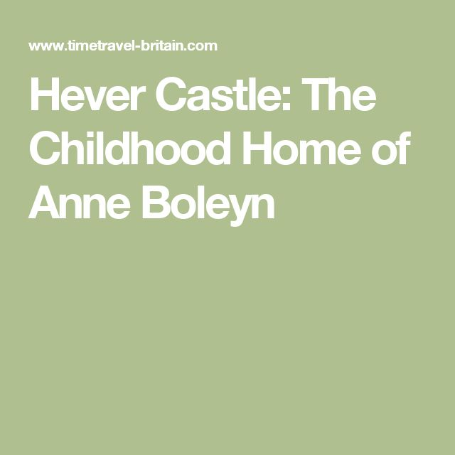 Hever Castle: The Childhood Home of Anne Boleyn