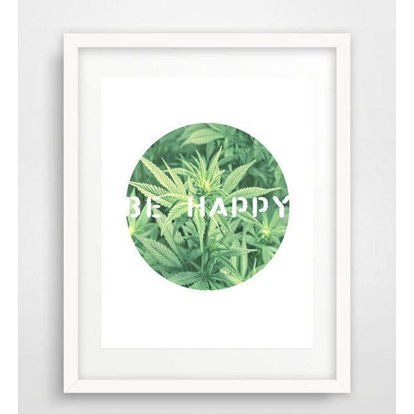 Be happy quote print, inspirational art, marijuana, weed art, weed... ($9.07) ❤ liked on Polyvore featuring home, home decor, wall art, inspirational home decor, word wall art, calligraphy wall art, quote wall art and typography poster