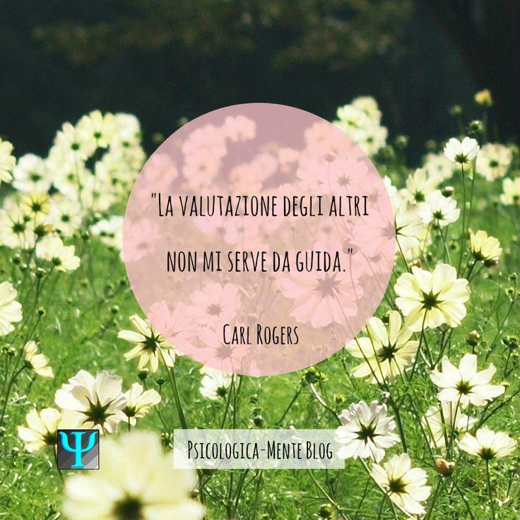 """""""La valutazione degli altri non mi serve da guida."""" Carl Rogers  #citazione #psicologia #valutazione #guida #fiori #verde #Rogers #CarlRogers #PsicologicaBlog."""