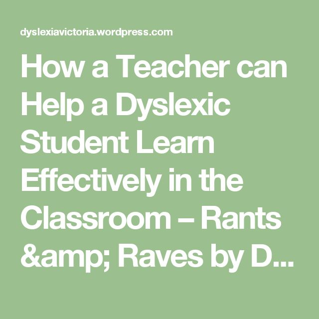 How a Teacher can Help a Dyslexic Student Learn Effectively in the Classroom – Rants & Raves by Dyslexia Victoria Online