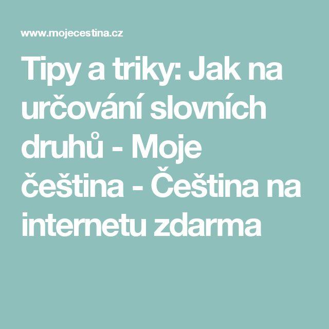 Tipy a triky: Jak na určování slovních druhů - Moje čeština - Čeština na internetu zdarma