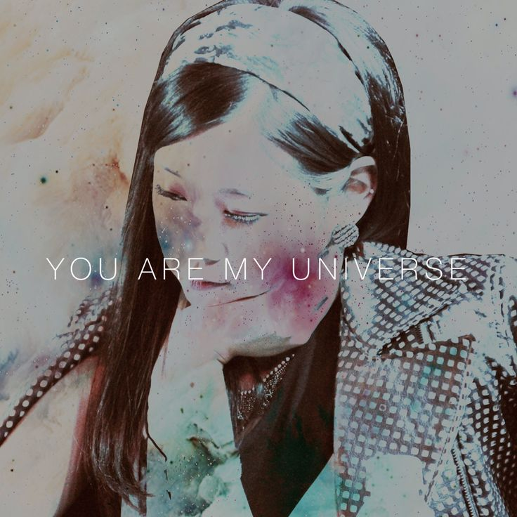 You are my universe.