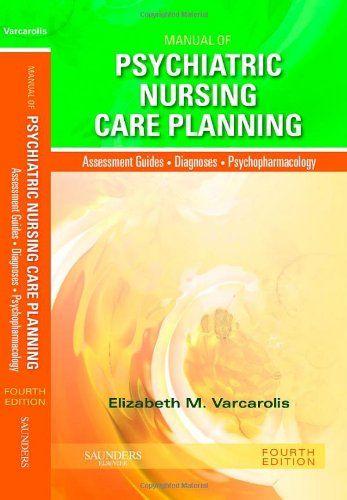 Bestseller books online Manual of Psychiatric Nursing Care Planning: Assessment Guides, Diagnoses, Psychopharmacology (Varcarolis, Manual of Psychiatric Nursing Care Plans) Elizabeth M. Varcarolis RN  MA  http://www.ebooknetworking.net/books_detail-1437717829.html