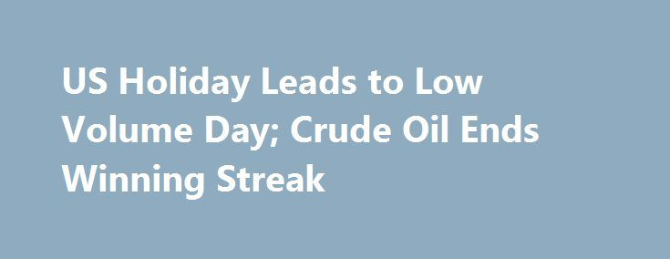US Holiday Leads to Low Volume Day; Crude Oil Ends Winning Streak http://betiforexcom.livejournal.com/25969696.html  U.S. West Texas Intermediate and international benchmark Brent crude oil finished lower for the first time in eight sessions. The markets were under ...The post US Holiday Leads to Low Volume Day; Crude Oil Ends Winning Streak a...The post US Holiday Leads to Low Volume Day; Crude Oil Ends Winning Streak appeared first on aroundworld24.com…