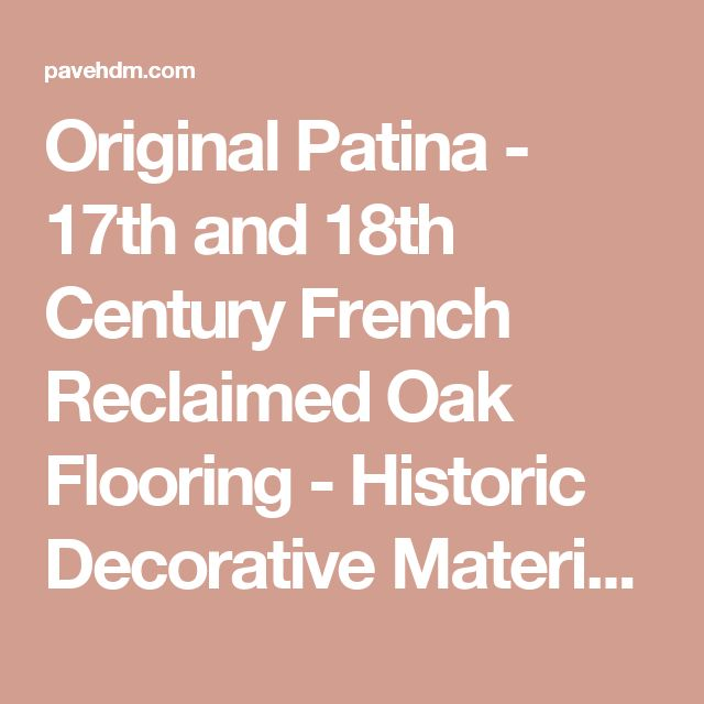 Original Patina - 17th and 18th Century French Reclaimed Oak Flooring - Historic Decorative Materials, a division of Pavé Tile, Wood & Stone, Inc.