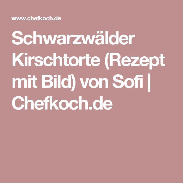Schwarzwälder Kirschtorte (Rezept mit Bild) von Sofi | Chefkoch.de