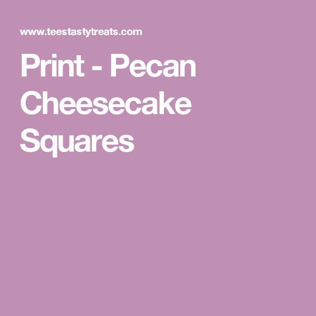 Print - Pecan Cheesecake Squares