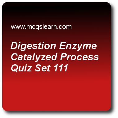 Digestion Enzyme Catalyzed Process Quizzes: O level biology Quiz 111 Questions and Answers - Practice biology quizzes based questions and answers to study digestion enzyme catalyzed process quiz with answers. Practice MCQs to test learning on digestion: enzyme catalyzed process, what is nutrition, vitamins and minerals, blood and plasma, biotic and abiotic environment quizzes. Online digestion enzyme catalyzed process worksheets has study guide as when potassium chlorate (kclo3) is heated..