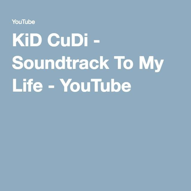 KiD CuDi - Soundtrack To My Life - YouTube