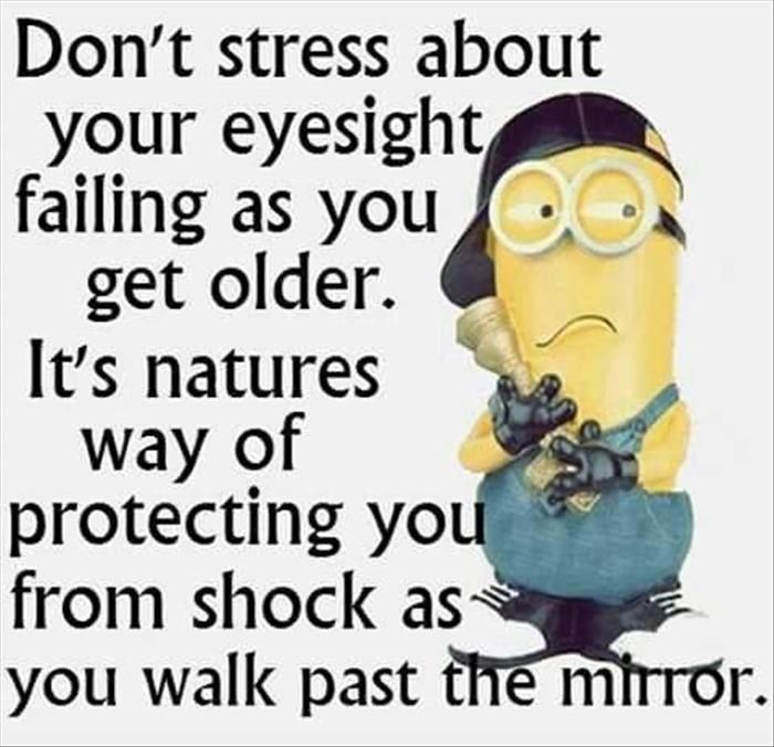 Minion-Don't stress about your eyesight failing as you get older. Funny Pictures Of The Day – 42 Pics