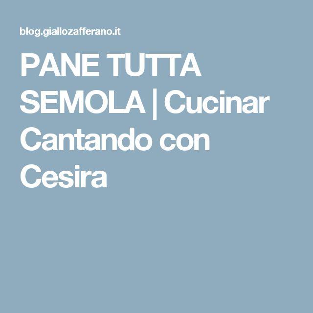 PANE TUTTA SEMOLA | Cucinar Cantando con Cesira
