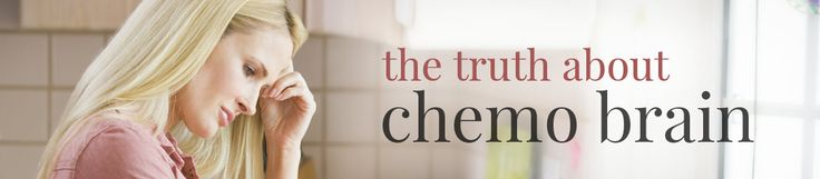The Truth About Chemo Brain
