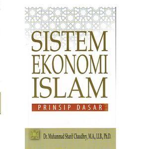 Sistem Ekonomi Islam (Prinsip Dasar) oleh Dr. Muhammad Sharif Chaudhry, M.A., LLB., Ph.D.