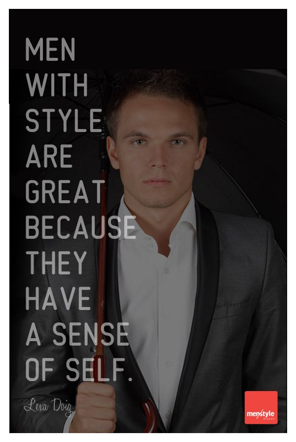 Quote about men's style by Lexa Doig, (My advice, start the boys young. I dress my 3 yr old like a little well dressed man, and take him regularly to the barber. My hope is that he never loses wanting to look well kept. It makes the man.)