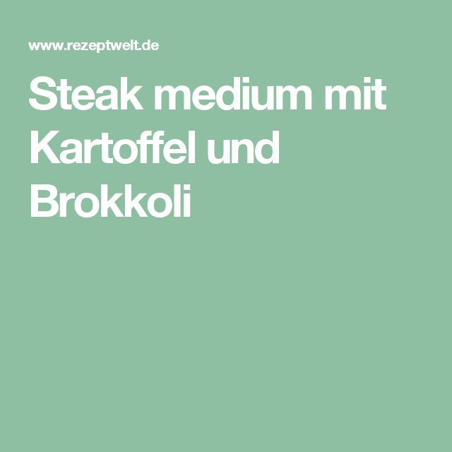 Steak medium mit Kartoffel und Brokkoli