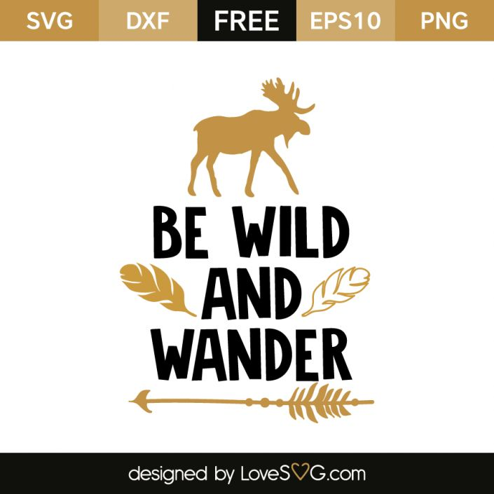 *** FREE SVG CUT FILE for Cricut, Silhouette and more ***  Be wild and wander