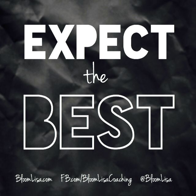 Expect the best.