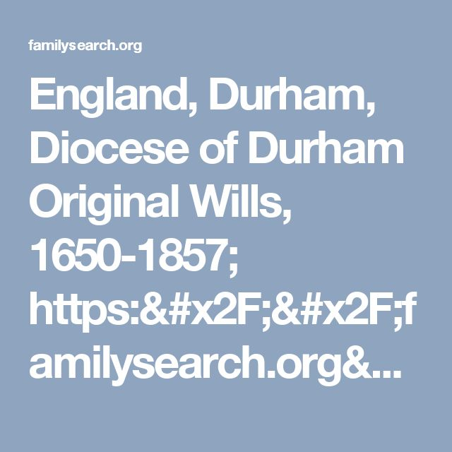 England, Durham, Diocese of Durham Original Wills, 1650-1857; https://familysearch.org/ark:/61903/3:1:S3HY-67W7-5DY?cc=2358715&wc=9PQP-G5D%3A1078441987