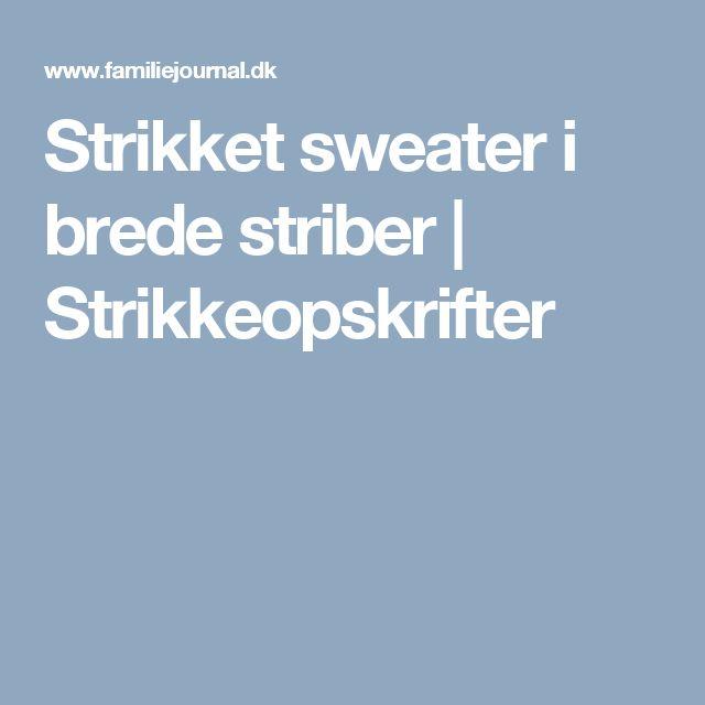 Strikket sweater i brede striber   Strikkeopskrifter