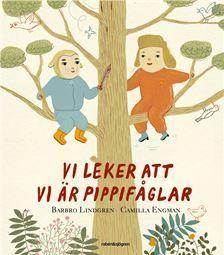 Vi leker att vi är pippifåglar  Illustrationer av Camilla Engman och text av Barbro Lindgren. Fina grejer!