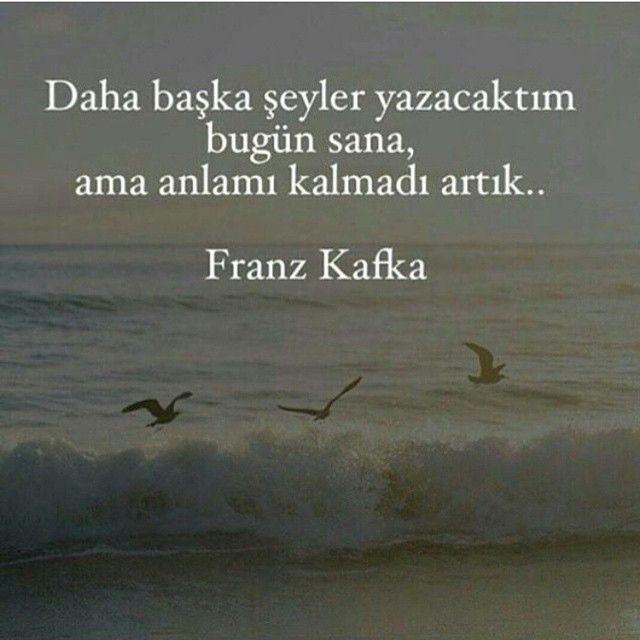 Daha başka şeyler yazacaktım bugün sana, ama anlamı kalmadı artık.. - Franz Kafka