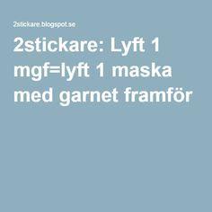 2stickare: Lyft 1 mgf=lyft 1 maska med garnet framför