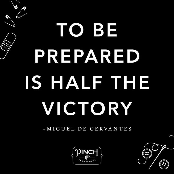 """""""To be prepared is half the victory"""" - Miguel De Cervantes"""