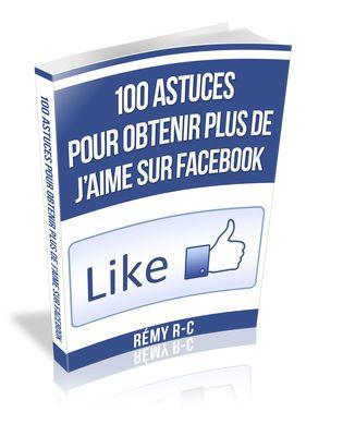 100 Astuces Pour Obtenir Plus de J'aime sur Facebook - Astuces Blogging