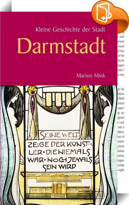Kleine Geschichte der Stadt Darmstadt    :  DIE GESCHICHTE DER STADT DARMSTADT - FUNDIERT UND KOMPAKT  Kompetent und verständlich beschreibt Marion Mink die Geschichte Darmstadts von den Anfängen bis in die Gegenwart. Mit einer thematischen Gliederung und anhand der Persönlichkeiten, die die Historie der alten Residenzstadt prägten, bietet sie einen spannenden Einstieg und hilft dem Leser dabei, einen Weg in die Vergangenheit zu finden, wenn er das heutige Darmstadt betrachtet.  Mithil...