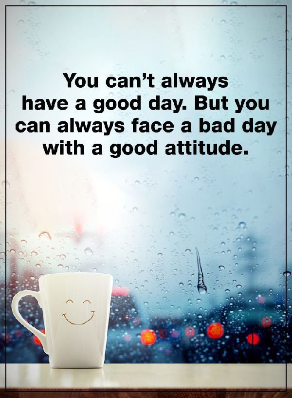 Positive Attitude Quotes: You Can't Always have A Good Day ...