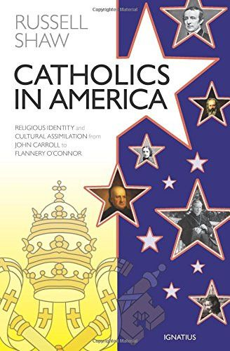 Catholics in America: Religious Identity and Cultural Assimilation from John Carroll to Flannery O'connor