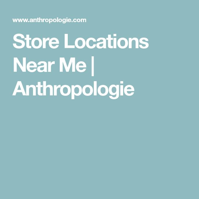 Store Locations Near Me | Anthropologie
