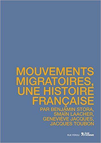 Mouvements Migratoires Une Histoire Francaise Benjamin Stora Smain Laacher Jacques Genevieve Jacques Toubon Histoire En Francais Mouvement France