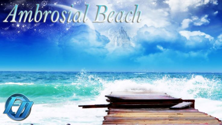 Ambrosial Beach |Relaxing Chillout Ambient Electro Music - Europa's Ocean