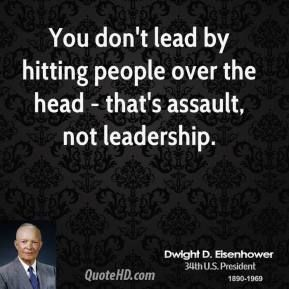 MESSAGE FOR TRUMP  More Dwight D. Eisenhower Quotes on www.quotehd.com - #quotes #assault #head #hitting #lead #leadership #over