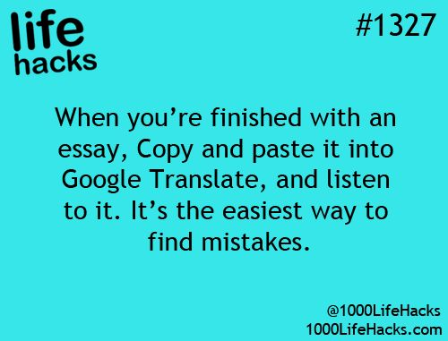 copy and paste an essay into google translate to listen for mistakes. Genius. This applies to creative writing, too.