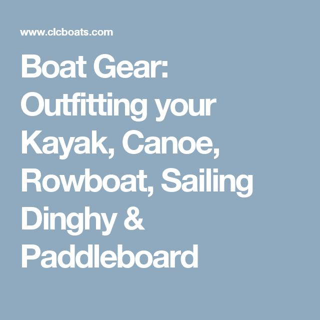 Boat Gear: Outfitting your Kayak, Canoe, Rowboat, Sailing Dinghy & Paddleboard