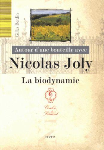 Autour d'une bouteille avec Nicolas Joly. La biodynamie/Gilles  Berdin, 2016 http://bu.univ-angers.fr/rechercher/description?notice=000886913