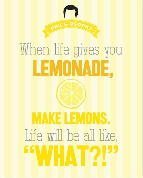 When Life Gives You Lemonade.. 'Phils-osophy' ~ Quote Poster by Carol (popartpress) ~ Modern Family Quotes #modernfamily #modernfamilyquotes