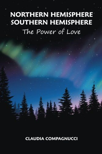 Northern Hemisphere Southern Hemisphere: The Power of Love by Claudia Compagnucci http://www.amazon.com/dp/1504331664/ref=cm_sw_r_pi_dp_78PQwb165MH2G