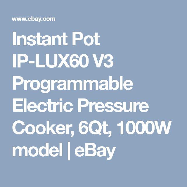 Instant Pot IP-LUX60 V3 Programmable Electric Pressure Cooker, 6Qt, 1000W model  | eBay