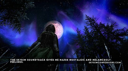 """""""The Skyrim soundtrack gives me major nostalgic and melancholy feelings."""" Posted on Tumblr.com by skyrimconfessionss."""