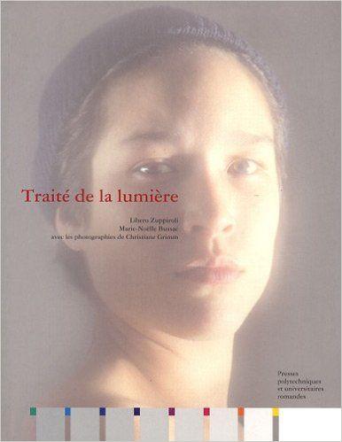 Traité de la lumière de Libero Zuppiroli, Marie-Noëlle Bussac ,Presses polytechniques et universitaires romandes 2009 Cote: 535 ZUP
