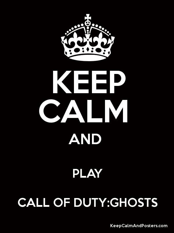 Call of Duty Ghosts Poster | Keep Calm and PLAY CALL OF DUTY:GHOSTS Poster