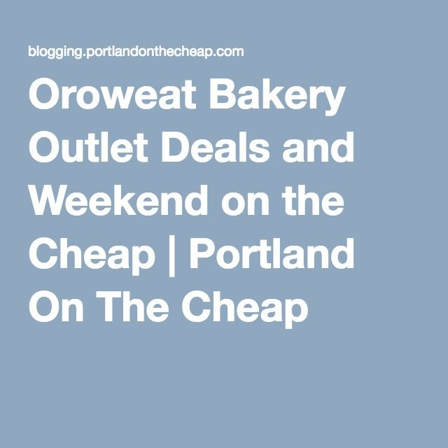 Oroweat Bakery Outlet Deals and Weekend on the Cheap | Portland On The Cheap